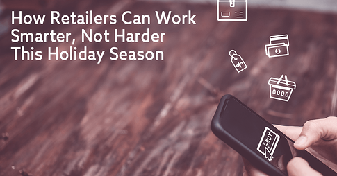 How Retailers Work Smarter Not Harder Holiday