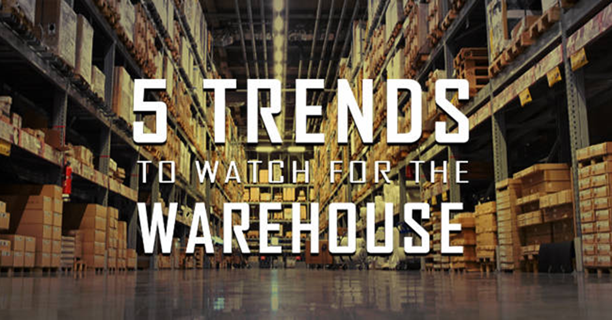 5 trends to watch for the warehouse