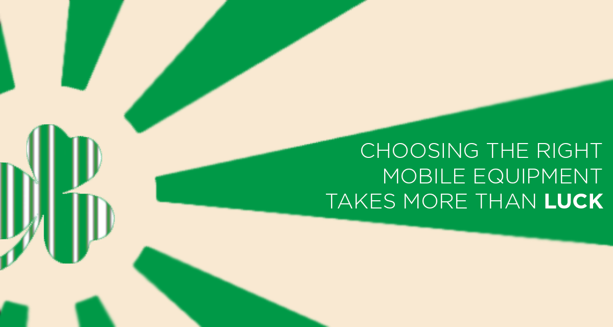 Choosing the Right Mobile Equipment Takes More Than Luck