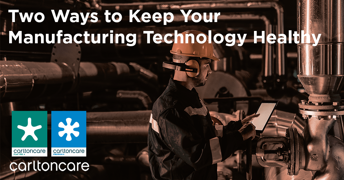 Two Ways to Keep Your Manufacturing Technology Healthy